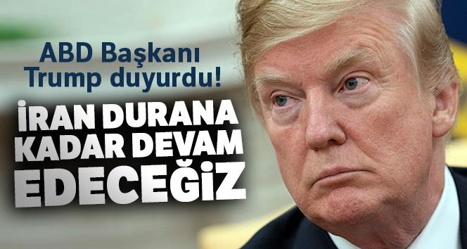 ABD Başkanı Trump duyurdu! İran durana kadar devam edeceğiz